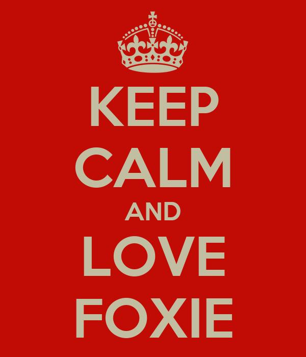 KEEP CALM AND LOVE FOXIE