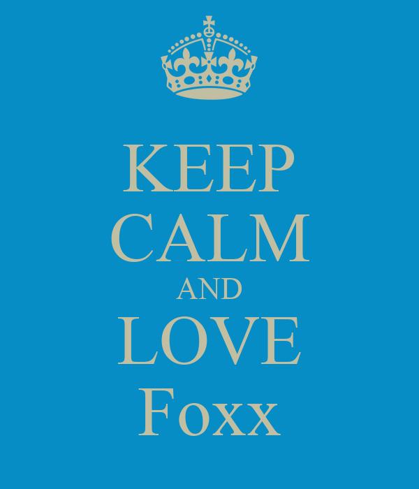 KEEP CALM AND LOVE Foxx