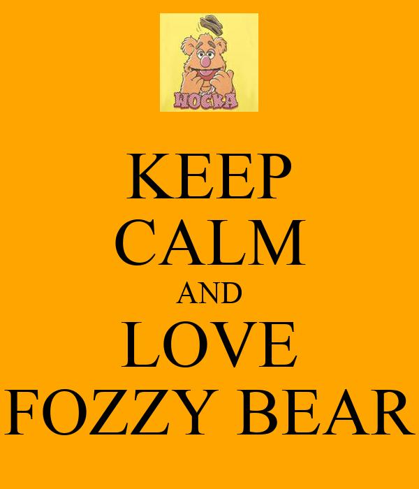 KEEP CALM AND LOVE FOZZY BEAR