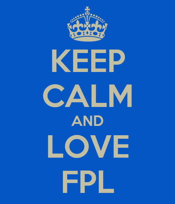 KEEP CALM AND LOVE FPL