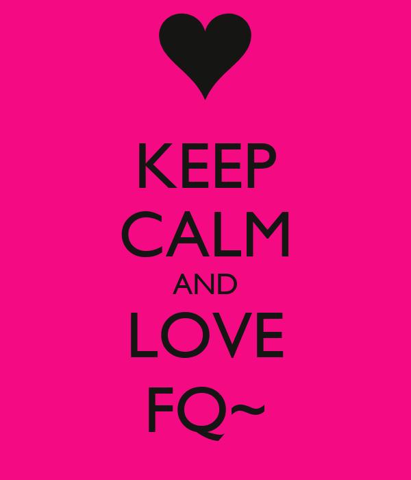 KEEP CALM AND LOVE FQ~