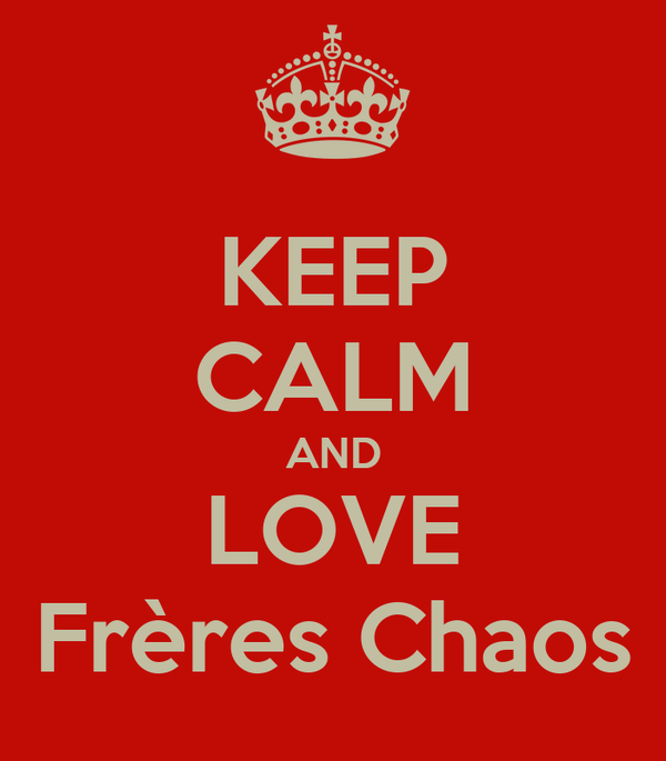 KEEP CALM AND LOVE Frères Chaos