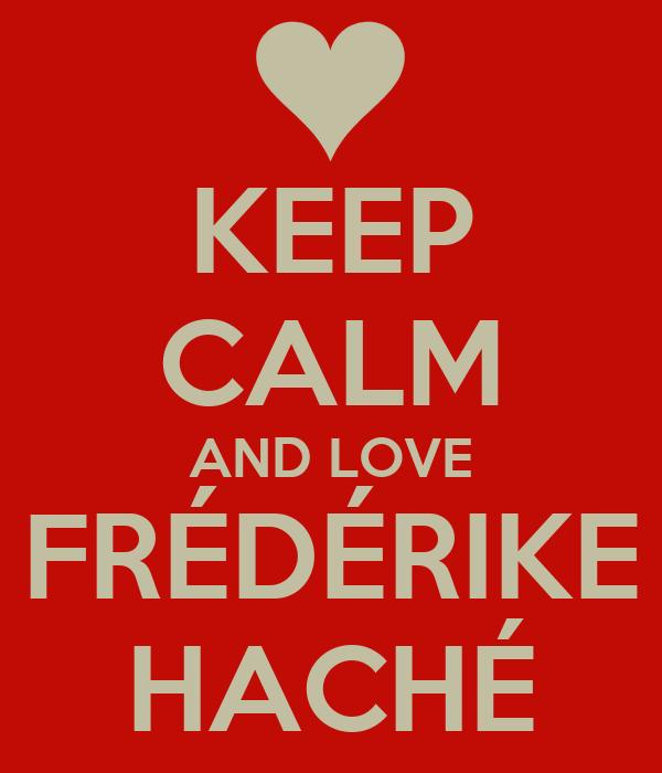 KEEP CALM AND LOVE FRÉDÉRIKE HACHÉ