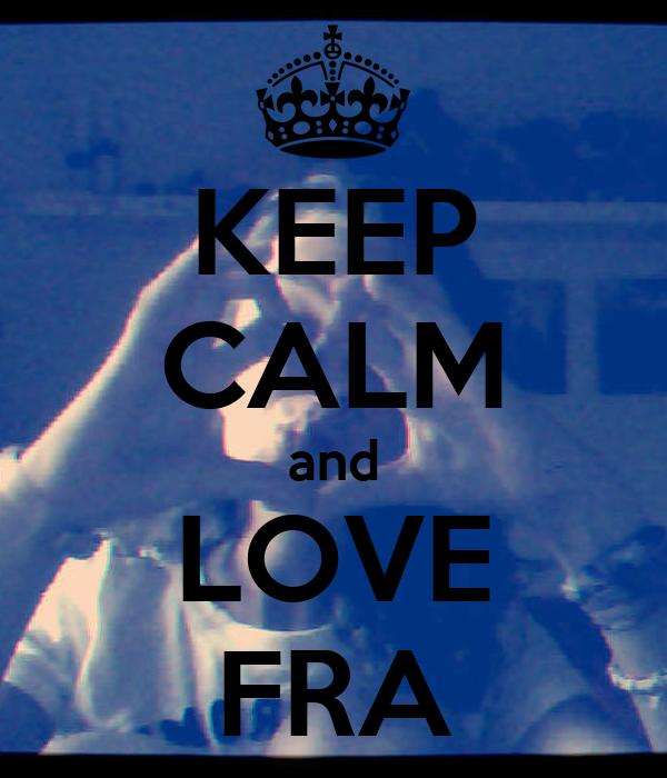KEEP CALM and LOVE FRA