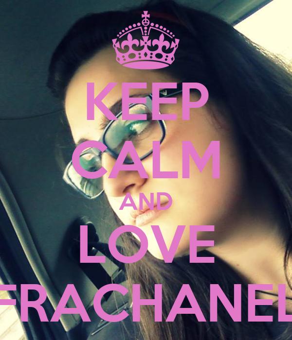KEEP CALM AND LOVE FRACHANEL