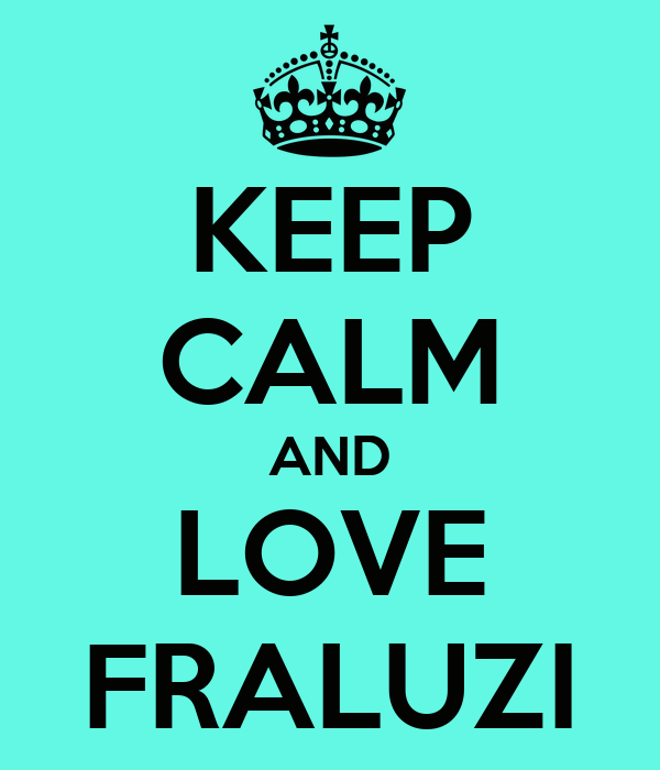 KEEP CALM AND LOVE FRALUZI