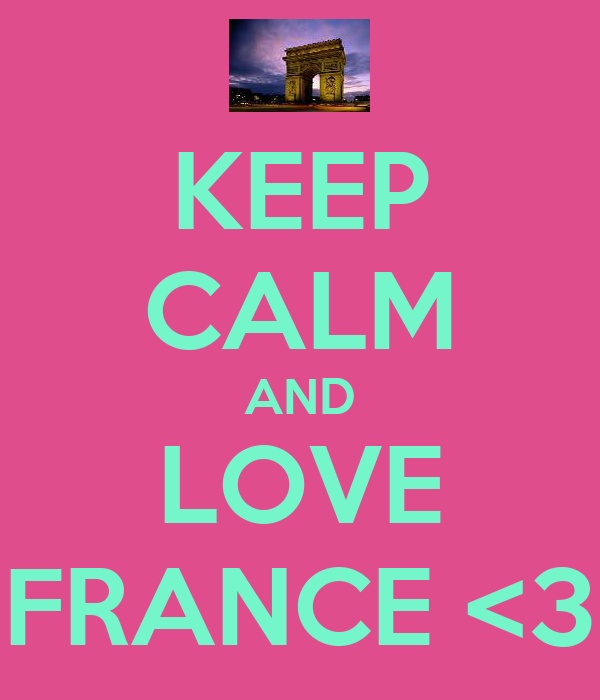 KEEP CALM AND LOVE FRANCE <3