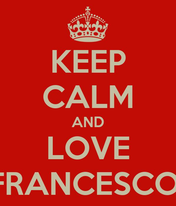 KEEP CALM AND LOVE FRANCESCO