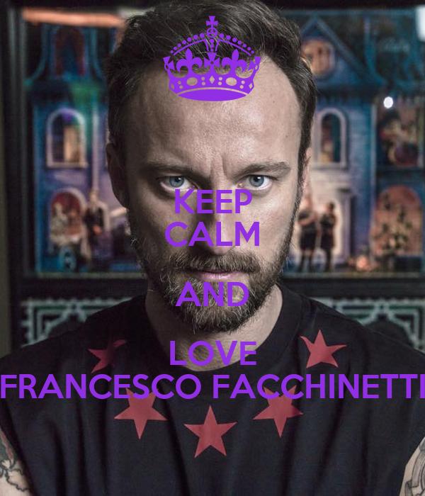 KEEP CALM AND LOVE FRANCESCO FACCHINETTI