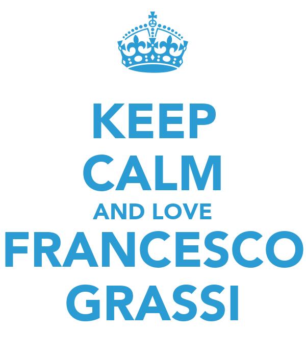 KEEP CALM AND LOVE FRANCESCO GRASSI