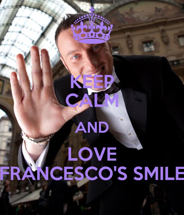 KEEP CALM AND LOVE FRANCESCO'S SMILE