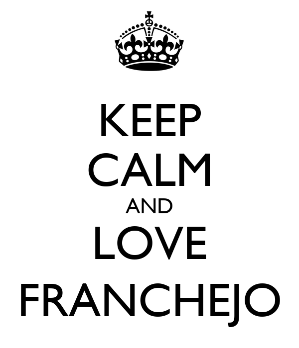 KEEP CALM AND LOVE FRANCHEJO