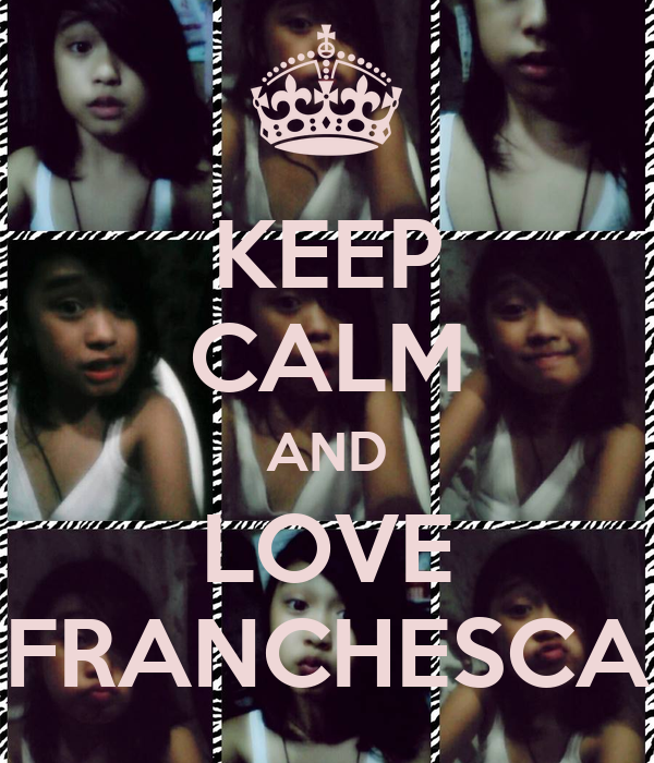 KEEP CALM AND LOVE FRANCHESCA