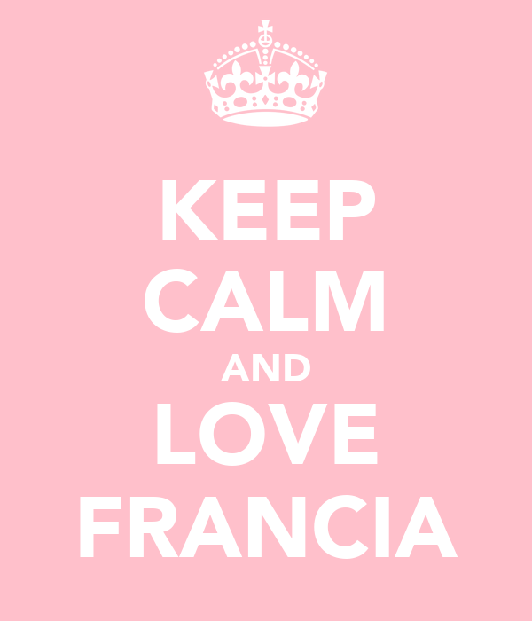 KEEP CALM AND LOVE FRANCIA