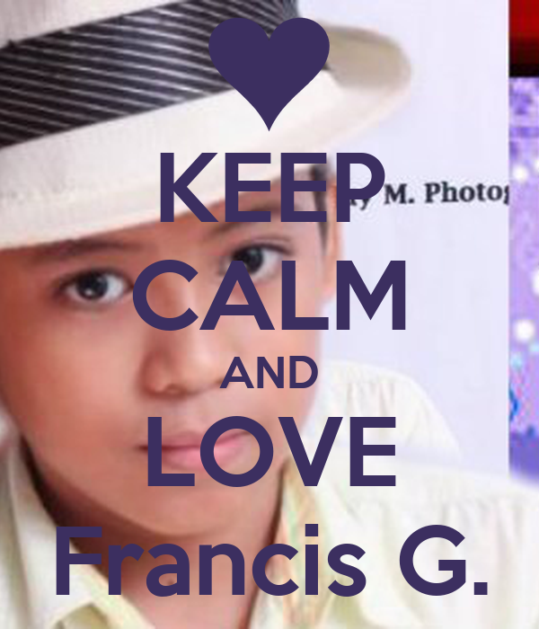 KEEP CALM AND LOVE Francis G.
