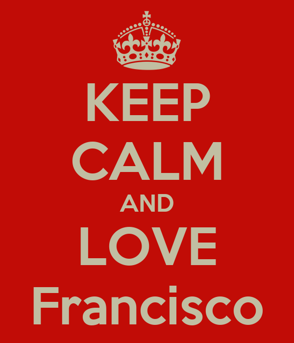 KEEP CALM AND LOVE Francisco