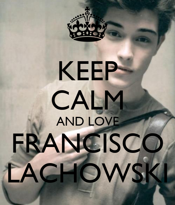 KEEP CALM AND LOVE FRANCISCO LACHOWSKI