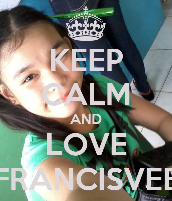 KEEP CALM AND LOVE FRANCISVEE