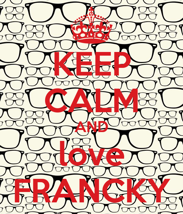 KEEP CALM AND love FRANCKY