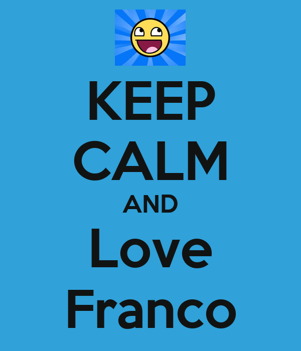 KEEP CALM AND Love Franco