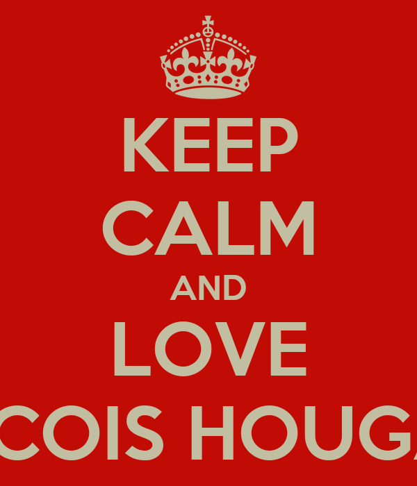 KEEP CALM AND LOVE FRANCOIS HOUGAARD