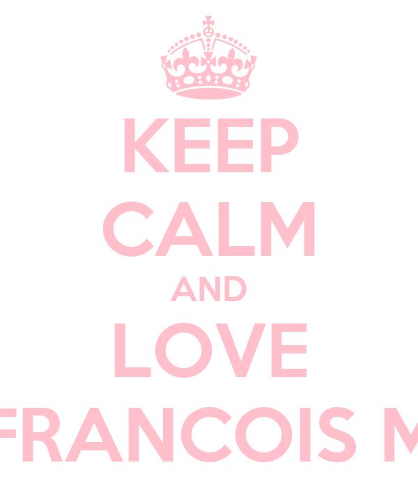 KEEP CALM AND LOVE FRANCOIS M