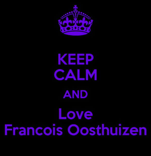 KEEP CALM AND Love Francois Oosthuizen