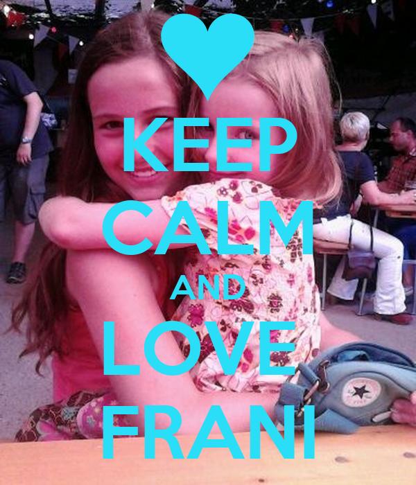 KEEP CALM AND LOVE  FRANI