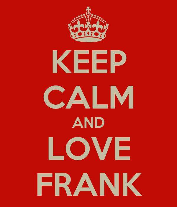 KEEP CALM AND LOVE FRANK