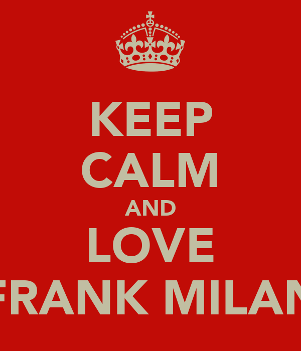 KEEP CALM AND LOVE FRANK MILAN