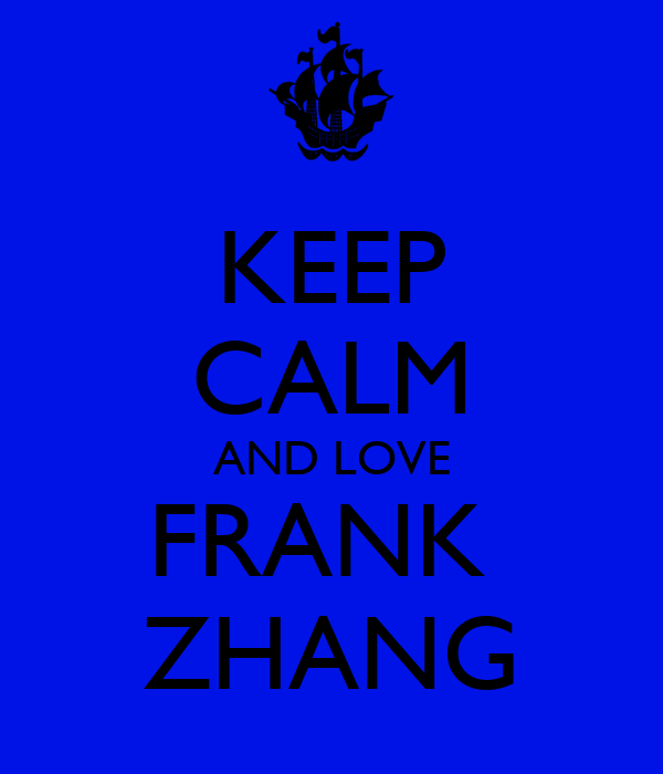KEEP CALM AND LOVE FRANK  ZHANG