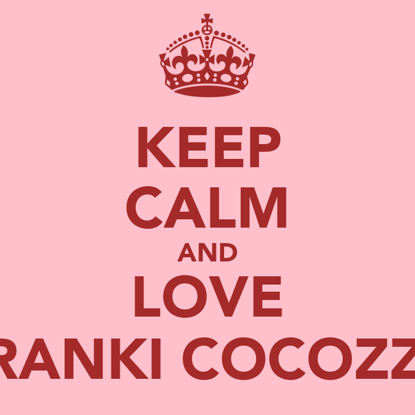 KEEP CALM AND LOVE FRANKI COCOZZA
