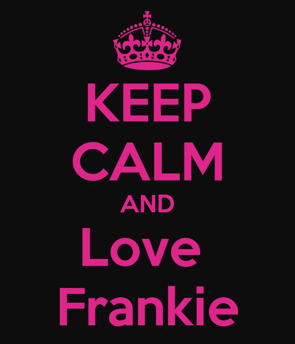 KEEP CALM AND Love  Frankie