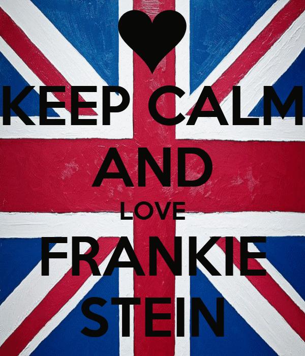 KEEP CALM AND LOVE FRANKIE STEIN