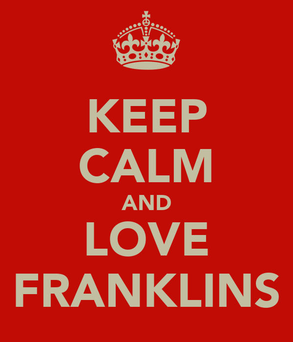 KEEP CALM AND LOVE FRANKLINS
