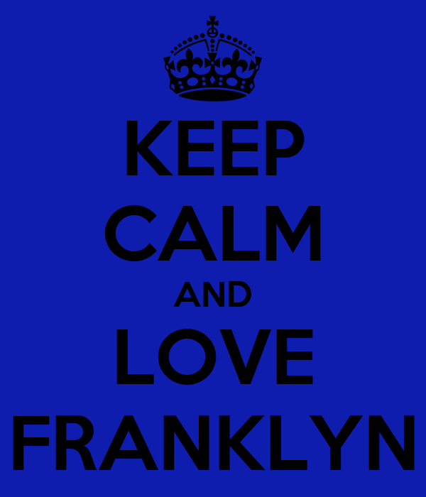 KEEP CALM AND LOVE FRANKLYN