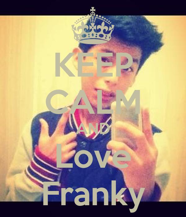 KEEP CALM AND Love Franky