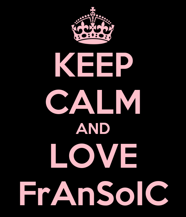 KEEP CALM AND LOVE FrAnSoIC