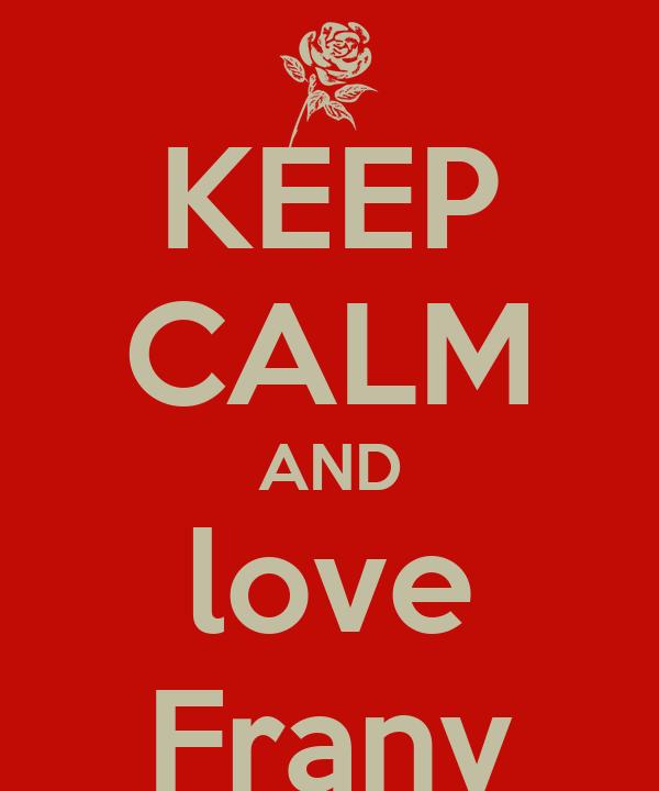 KEEP CALM AND love Frany