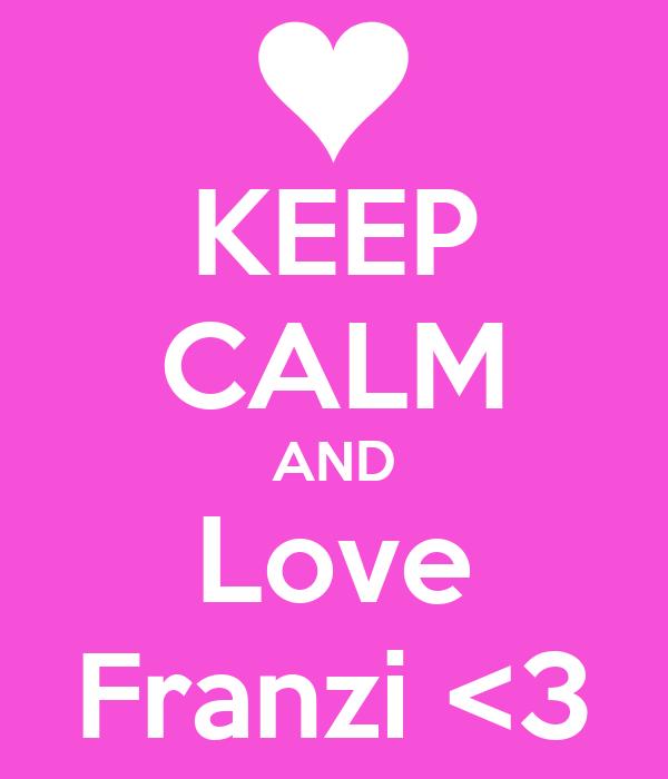 KEEP CALM AND Love Franzi <3