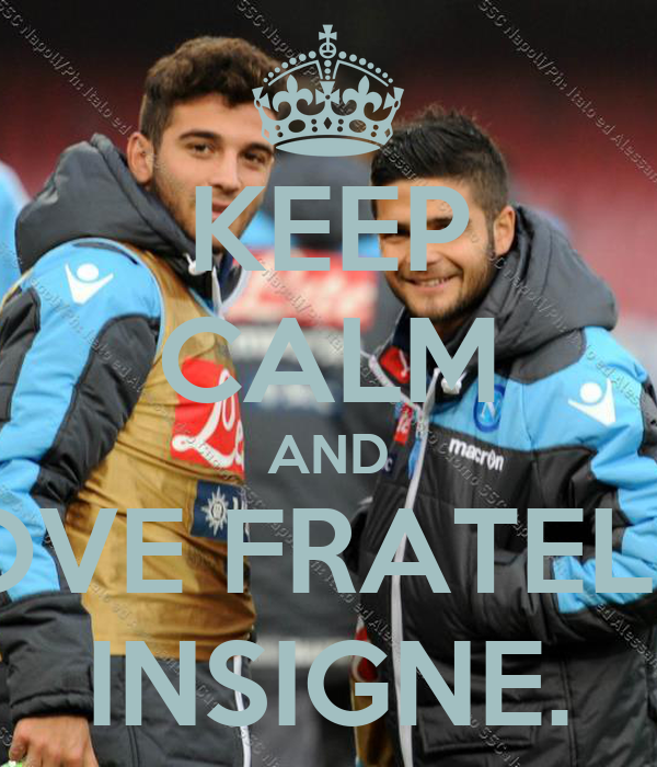 KEEP CALM AND LOVE FRATELLI  INSIGNE.