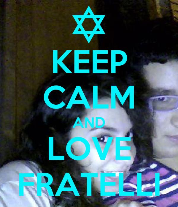 KEEP CALM AND LOVE FRATELLI