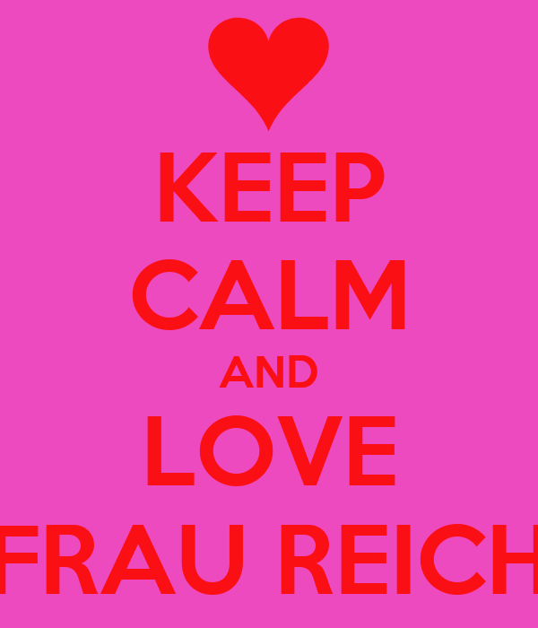 KEEP CALM AND LOVE FRAU REICH