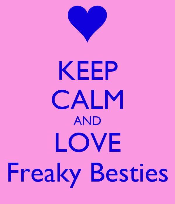 KEEP CALM AND LOVE Freaky Besties