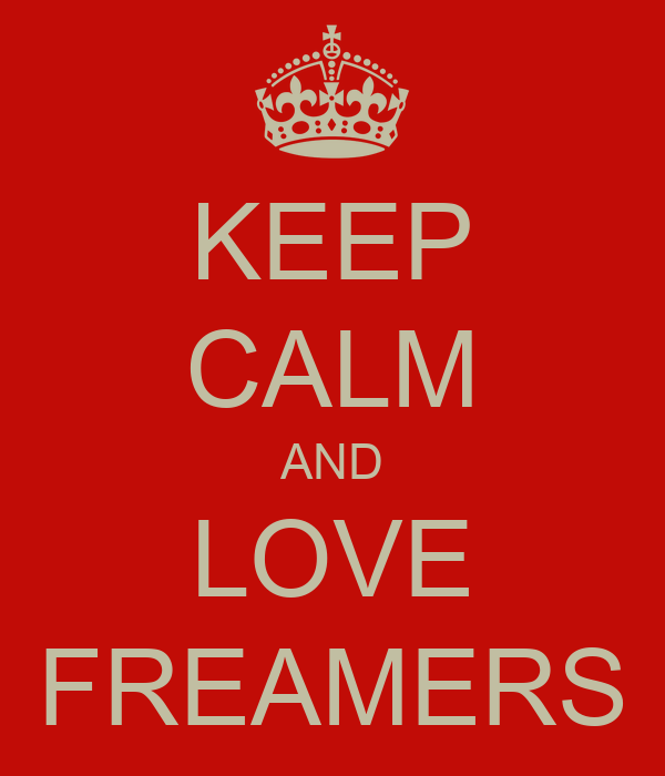 KEEP CALM AND LOVE FREAMERS
