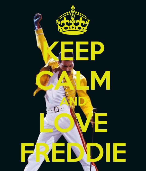 KEEP CALM AND LOVE FREDDIE