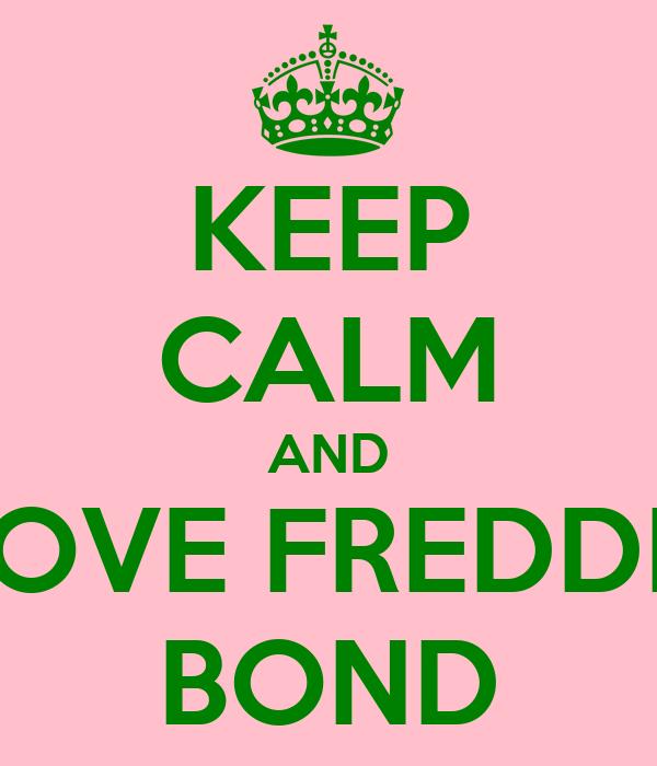 KEEP CALM AND LOVE FREDDIE BOND