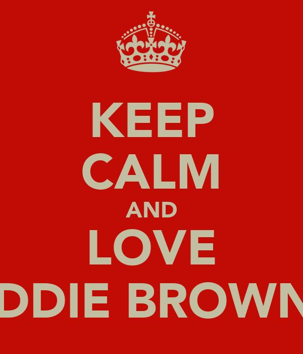 KEEP CALM AND LOVE FREDDIE BROWN XX