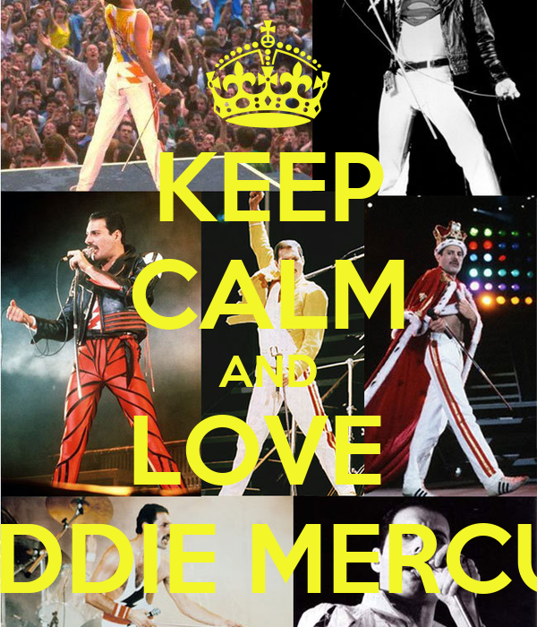 KEEP CALM AND LOVE  FREDDIE MERCURY