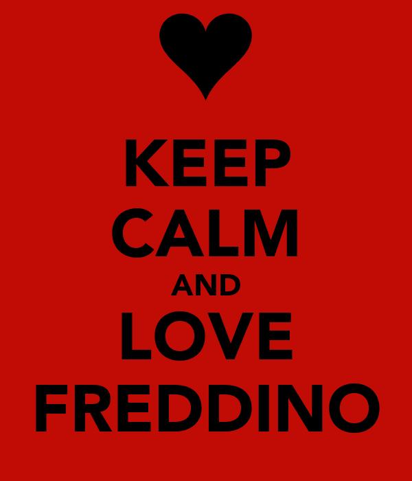 KEEP CALM AND LOVE FREDDINO